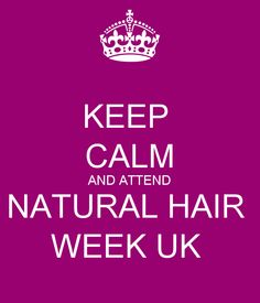 Keep calm and attend Natural Hair Week UK - expert speakers, hair demos, exhibitors, drink receptions and more! www.naturalhairweek.com