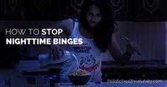 How To Stop Nighttime Binges   holistichealthnaturally.com