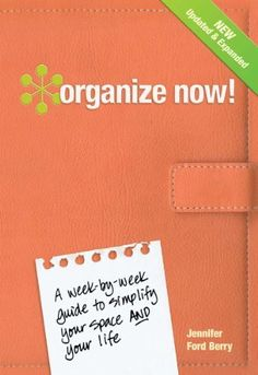 Organize Now!: A Week-by-Week Guide to Simplify Your Space and Your Life by Jennifer Ford Berry, http://www.amazon.com/dp/B004E9TV80/ref=cm_sw_r_pi_dp_nj2rsb1J8415B