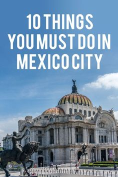 Mexico City is absolutely incredible, here are just a few things I think you must do during your stay