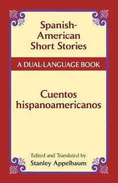 Spanish-American Short Stories / Cuentos Hispanoamericanos:A Dual-Language Book