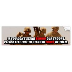 if you can't stand behind our troops | If You Don't Stand BEHIND Them... Car Bumper Sticker | Zazzle
