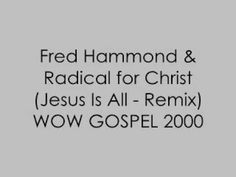 Jesus Is All (Remix) - Fred Hammond & Radical for Christ