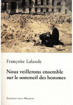 Nous veillerons ensemble sur le sommeil des hommes : roman / Françoise Lalande - [Avin] : Editions Luce Wilquin, cop. 2012