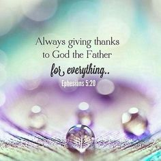 Ephesians Always give thanks for all things in the name of our Lord Jesus Christ to God the Father Biblical Quotes, Religious Quotes, Bible Verses Quotes, Bible Scriptures, Spiritual Quotes, Faith Quotes, Gratitude To God Quotes, Worship Scripture, Life Quotes Love