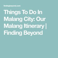 Things To Do In Malang City: Our Malang Itinerary | Finding Beyond
