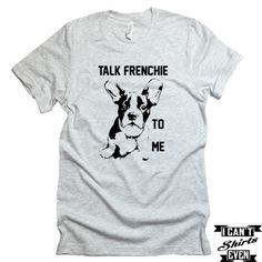 French Bulldog T-shirt. Talk Frenchie To Me Tee. French Bulldog puppy Shirt. Animal Shirt. Adopt A Pet