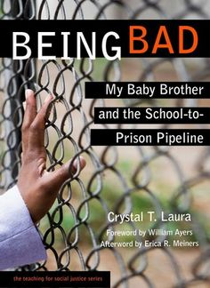 In Crystal T. Laura's new book, ''Being Bad,'' William Ayers reflects on how the school-to-prison pipeline actually functions.
