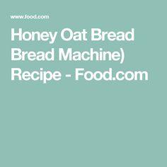 Honey Oat Bread Bread Machine) Recipe - Food.com