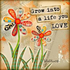 Grow into a life you love / WishHunt Words Quotes, Wise Words, Love Quotes, Inspirational Quotes, Motivational, Positive Art, Positive Quotes, Love Yourself Quotes, Art Journal Pages
