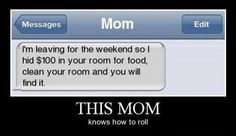 haha glad my mom didn't do that to me... dad always left it on the counter. Don't hate...
