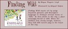 A lesson plan for going on a nature hunt with the help of the book, Finding Wild by Megan Wagenr Loyd Nature Hunt, Wild Book, Nature Activities, The Help, Books To Read, Beautiful Pictures, Language, How To Plan, Learning