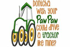 Dontcha wish your PawPaw could drive a tractor by LilliPadGifts