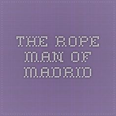 The Rope Man of Madrid