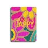 Found it at Wayfair - You Make Me Happy Graphic Art Plaque