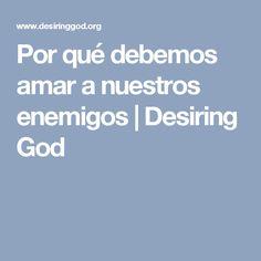 Por qué debemos amar a nuestros enemigos   Desiring God