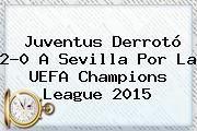 http://tecnoautos.com/wp-content/uploads/imagenes/tendencias/thumbs/juventus-derroto-20-a-sevilla-por-la-uefa-champions-league-2015.jpg UEFA Champions League. Juventus derrotó 2-0 a Sevilla por la UEFA Champions League 2015, Enlaces, Imágenes, Videos y Tweets - http://tecnoautos.com/actualidad/uefa-champions-league-juventus-derroto-20-a-sevilla-por-la-uefa-champions-league-2015/