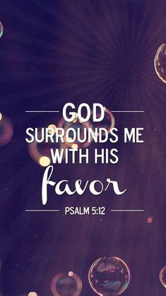 """God surrounds me with His favor."" Psalm 5:12 | Encouragement | Wisdom Quotes"