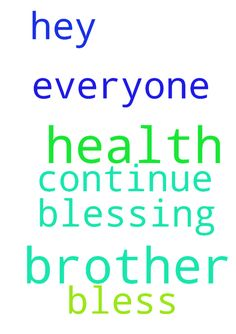 Prayer for my brother -  Hey lord thank you for your blessing on my brother, please continue to bless him for his health, please everyone please pray for his health thank you lord and thank you all. Amen  Posted at: https://prayerrequest.com/t/Fhg #pray #prayer #request #prayerrequest