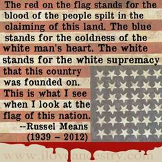 Part if the truth Native American Wisdom, American Indians, Russell Means, Meant To Be Quotes, The Heart Of Man, Flag Stand, Truth Hurts, People Quotes, Oppression