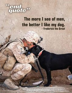 The more I see of men, the better I like my dog. ~ Frederick the Great