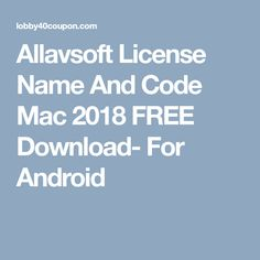 b37bb05c770 Allavsoft License Name And Code Mac 2018 FREE Download- For Android