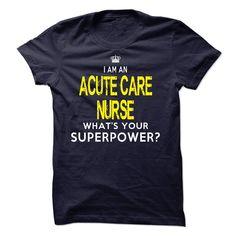 Im A/AN ACUTE CARE NURSE T Shirt, Hoodie, Sweatshirt