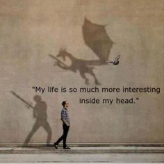 """My life is so interesting inside my head"" (i do not own this)"