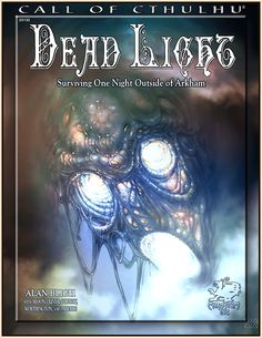 Dead Light | Book cover and interior art for Call of Cthulhu Roleplaying Game - CoC, Basic Role-Playing System, BRP, The Card Game, TCG, Miskatonic University, H. P. Lovecraft, fantasy, horror, Role Playing Game, RPG, Chaosium Inc. | Create your own roleplaying game books w/ RPG Bard: www.rpgbard.com | Not Trusty Sword art: click artwork for source