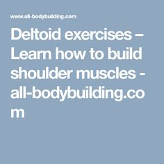 Deltoid exercises – Learn how to build shoulder muscles - all-bodybuilding.com #weightlifting