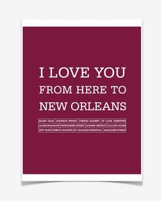 I love you from here to New Orleans.