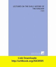 Lectures On the Early History of the Kingship -1905 (9781112206825) Sir James George Frazer , ISBN-10: 1112206825  , ISBN-13: 978-1112206825 ,  , tutorials , pdf , ebook , torrent , downloads , rapidshare , filesonic , hotfile , megaupload , fileserve