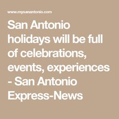 San Antonio holidays will be full of celebrations, events, experiences - San Antonio Express-News