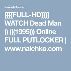 [{{{FULL-HD}}}] WATCH Dead Man () (((1995))) Online FULL PUTLOCKER | www.nalehko.com Hd Movies Online, Man O, Dead Man, Watch, Clock, Bracelet Watch, Clocks