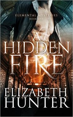 Amazon.com: A Hidden Fire: Elemental Mysteries Book One eBook: Elizabeth Hunter: Kindle Store