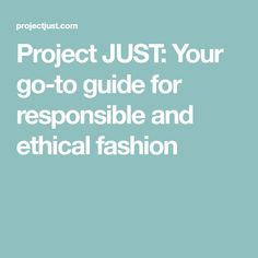 Project JUST: Your go-to guide for responsible and ethical fashion