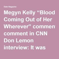 """Megyn Kelly """"Blood Coming Out of Her Wherever"""" comment in CNN Don Lemon interview: It was classic Trump, and not just because of his sexism."""