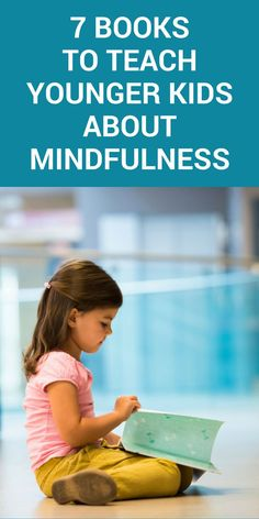 7 Books to Teach Younger Kids About Mindfulness