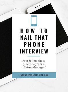5 Phone Interview Tips From a Hiring Manager at Extraordinarily Nice. tips, job hunting, phone interview, hiring manager, get hired.