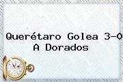 http://tecnoautos.com/wp-content/uploads/imagenes/tendencias/thumbs/queretaro-golea-30-a-dorados.jpg Queretaro Vs Dorados. Querétaro golea 3-0 a Dorados, Enlaces, Imágenes, Videos y Tweets - http://tecnoautos.com/actualidad/queretaro-vs-dorados-queretaro-golea-30-a-dorados/