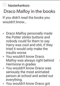 Draco Malfoy in the Harry Potter Books That last one. Draco got what? Harry Potter Jokes, Harry Potter Fandom, Harry Potter World, Harry Potter Book Quotes, Harry Potter Netflix, Harry Potter Fan Theories, Harry Potter Fun Facts, Making Of Harry Potter, Harry Potter Stories