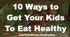 one blogger's suggestions on encouraging healthy eating habits www.greennutrilabs.com