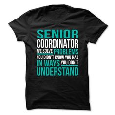SENIOR COORDINATOR We Solve Problems You Didn't Know You Had T-Shirts, Hoodies. VIEW DETAIL ==► Funny Tee Shirts