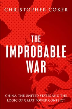 The Improbable War: China, The United States and the logic of great power conflict.