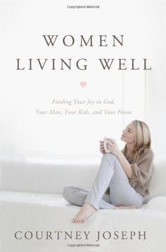 Women Living Well: Find Your Joy in God, Your Man, Your Kids, and Your Home, http://www.amazon.com/dp/1400204941/ref=cm_sw_r_pi_awdm_BjQZsb1235KM8