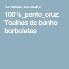 100%_ponto_cruz: Toalhas de banho borboletas