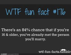 But just because you've met them by 16 doesn't mean you should marry them now...