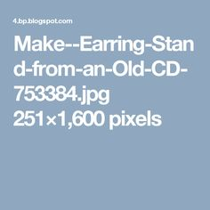 Make--Earring-Stand-from-an-Old-CD-753384.jpg 251×1,600 pixels