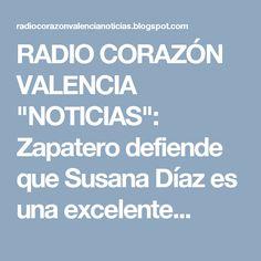 """RADIO CORAZÓN VALENCIA  """"NOTICIAS"""": Zapatero defiende que Susana Díaz es una excelente..."""