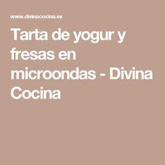 Tarta de yogur y fresas en microondas - Divina Cocina